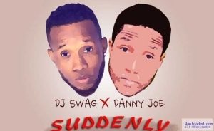 DJ Swag - Suddenly Ft. Danny Joe
